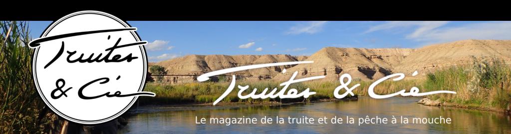 Truites&Cie, le magazine de la pêche de la truite et de la pêche à la mouche
